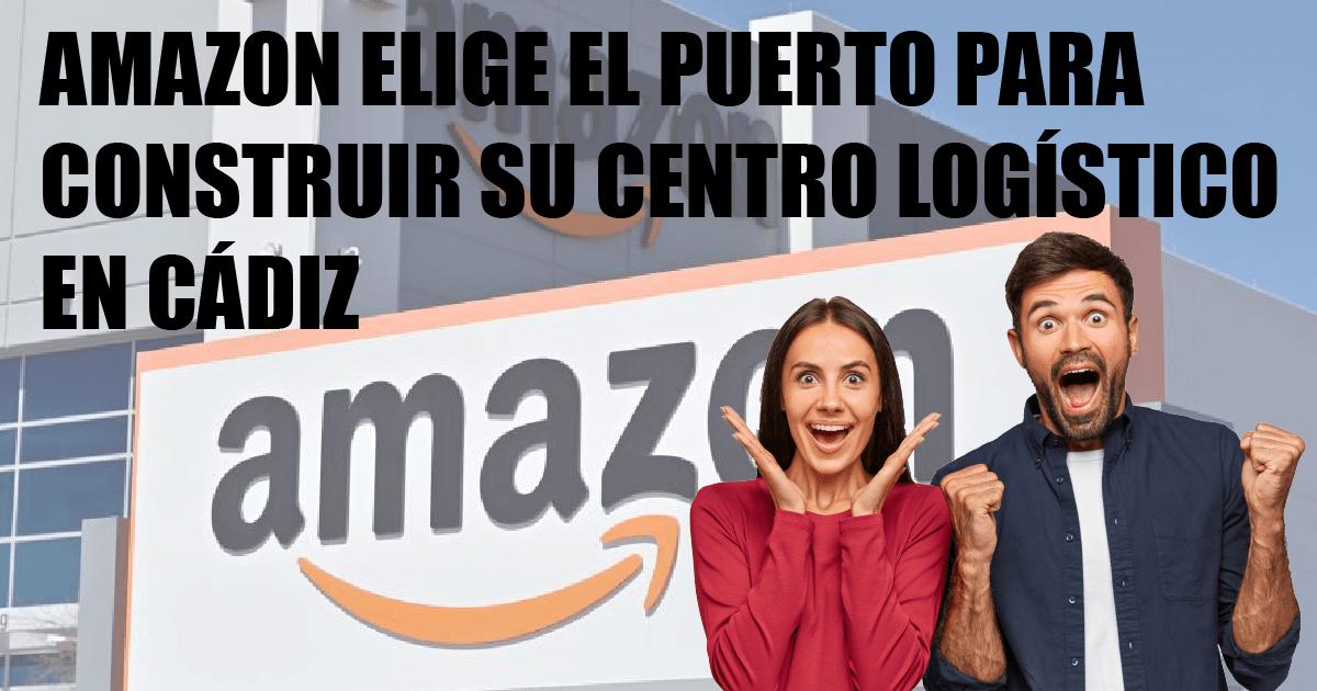 Apertura deCentro Logístico de Amazon en el Puerto de Santa María